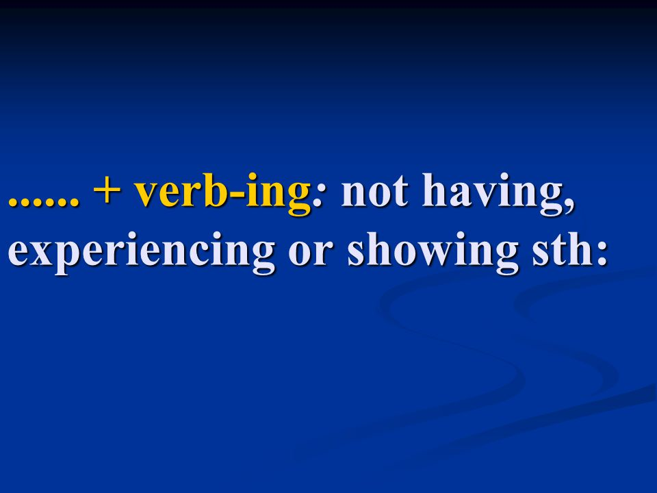 Without + verb-ing: not having, experiencing or showing sth: Ex: They had gone two days without food.