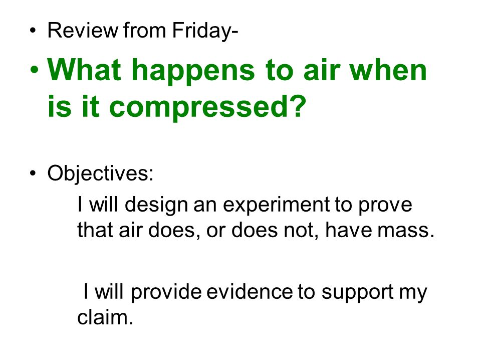 Review from Friday- What happens to air when is it compressed.