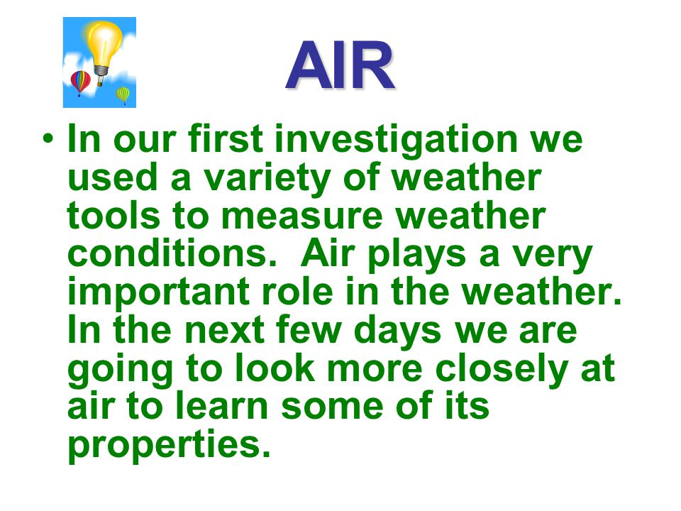 AIR In our first investigation we used a variety of weather tools to measure weather conditions.