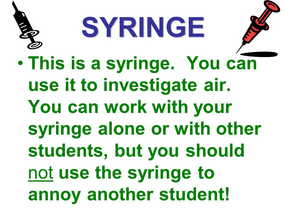 SYRINGE This is a syringe.You can use it to investigate air.