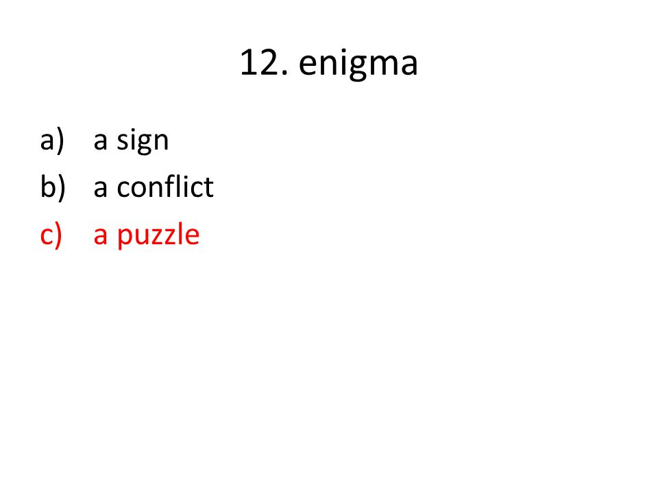 12. enigma a)a sign b)a conflict c)a puzzle