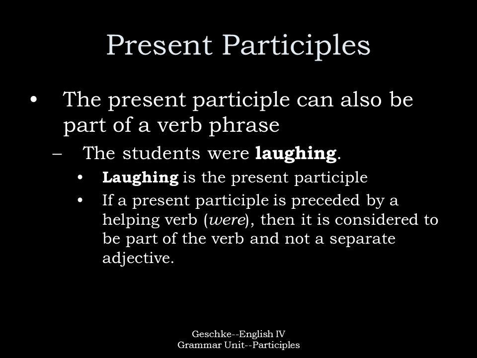 Geschke--English IV Grammar Unit--Participles Past Participles Past participles consist of the plain form of the verb plus – d or – ed.