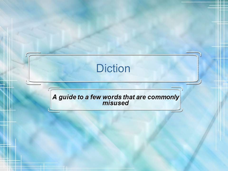 Diction A guide to a few words that are commonly misused