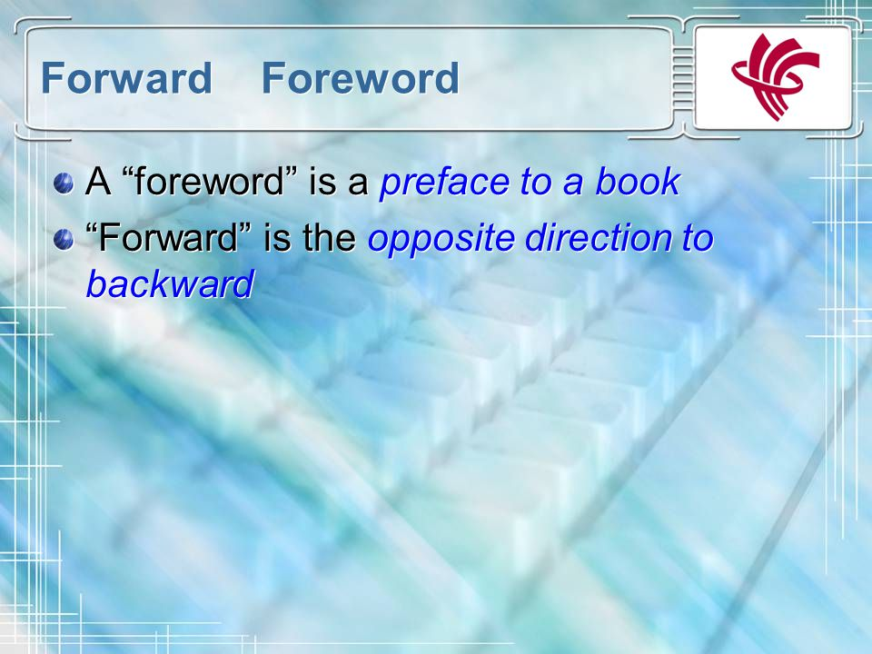 Forward Foreword A foreword is a preface to a book Forward is the opposite direction to backward A foreword is a preface to a book Forward is the opposite direction to backward