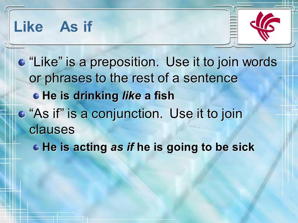 Like As if Like is a preposition.