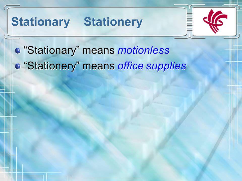 Stationary Stationery Stationary means motionless Stationery means office supplies Stationary means motionless Stationery means office supplies