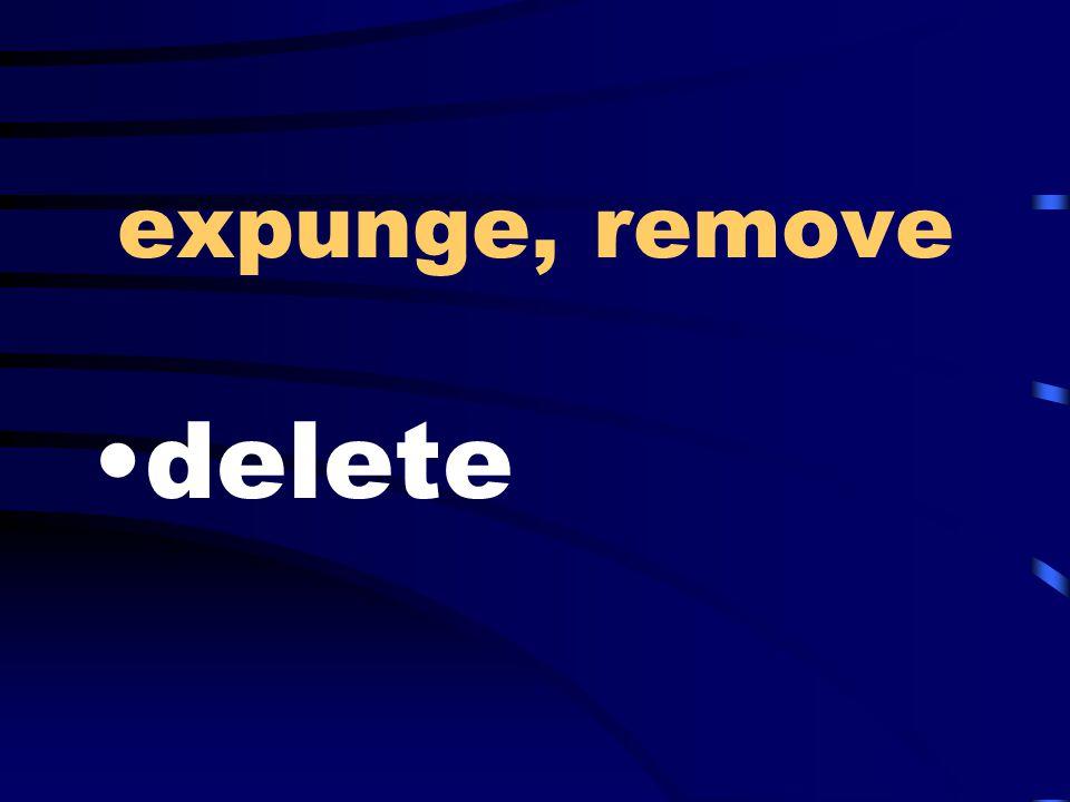 expunge, remove delete
