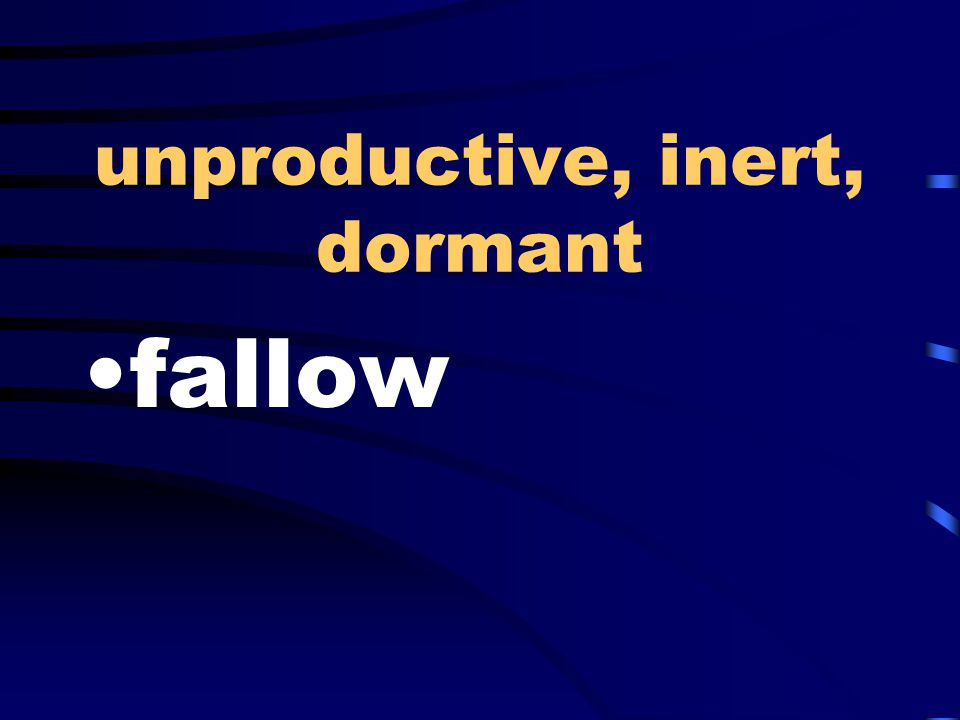 unproductive, inert, dormant fallow