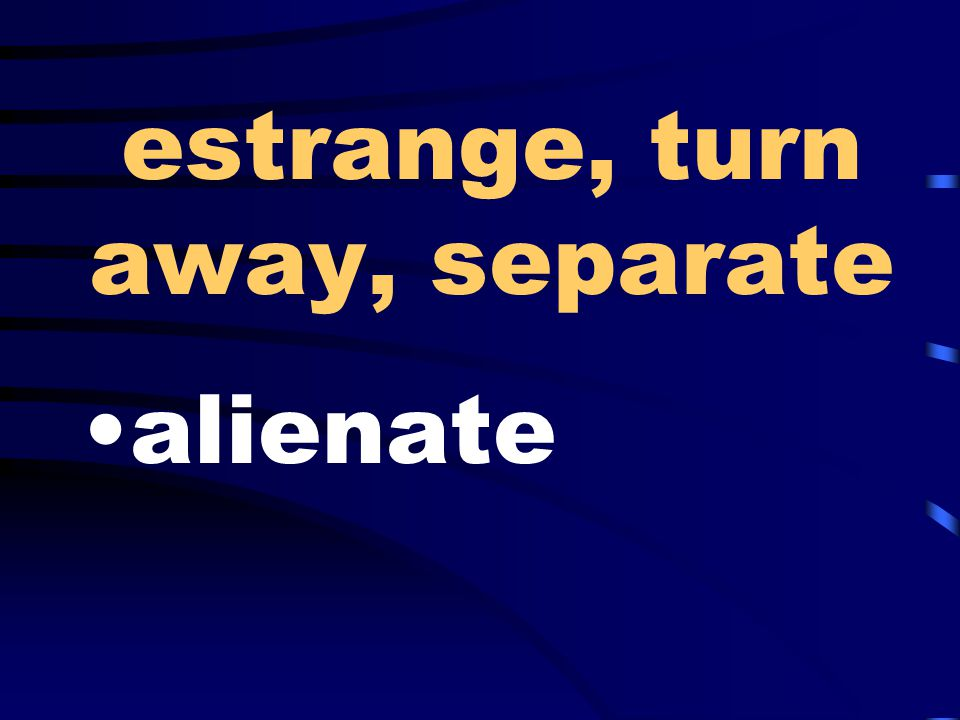 estrange, turn away, separate alienate