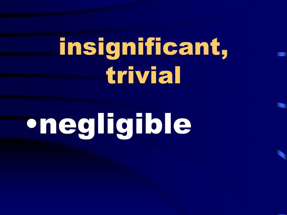 insignificant, trivial negligible