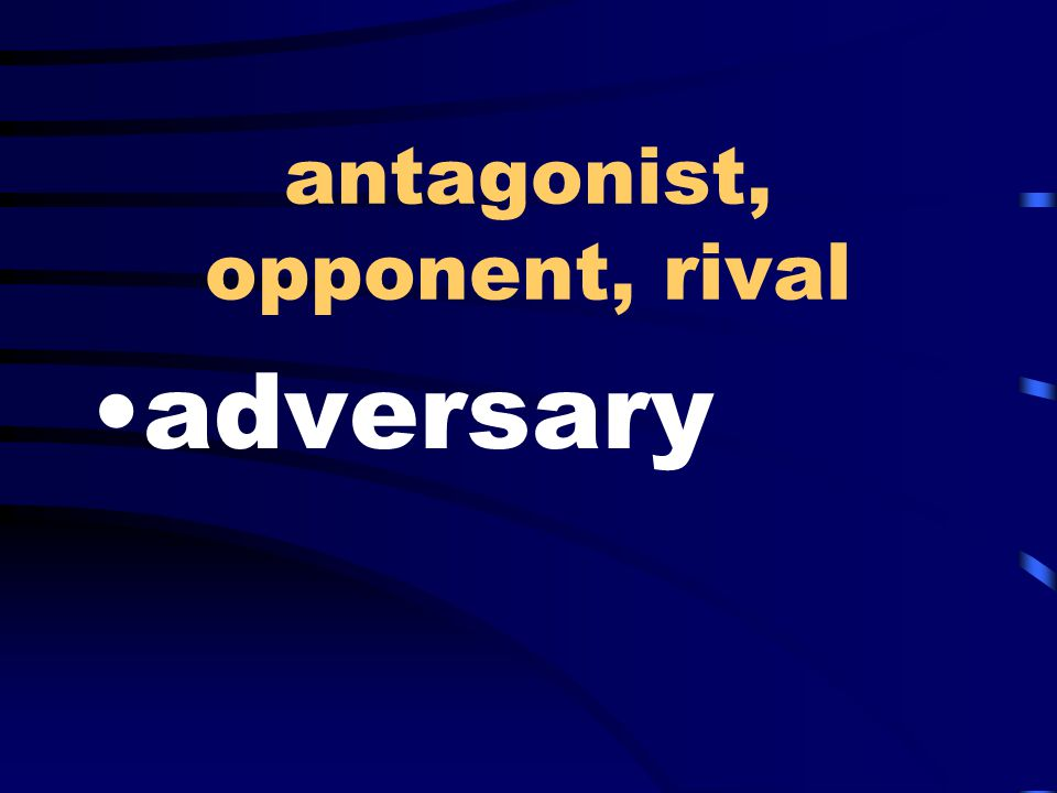 antagonist, opponent, rival adversary