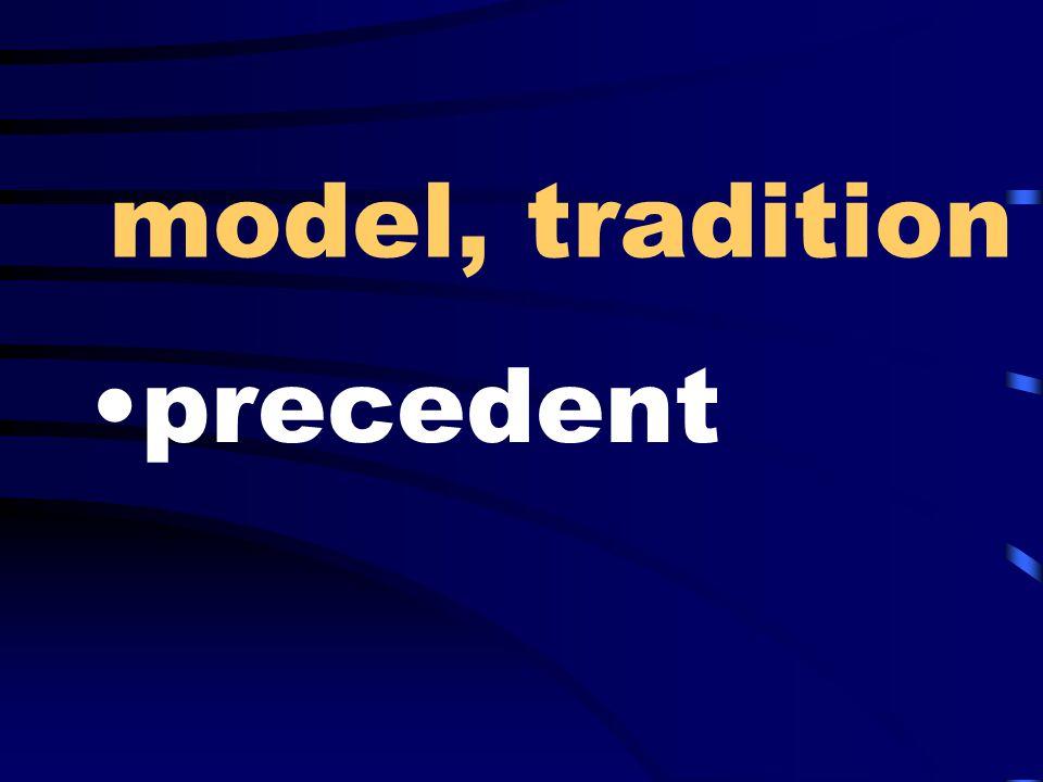 model, tradition precedent