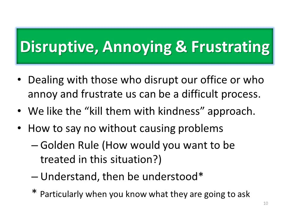 10 Disruptive, Annoying & Frustrating Dealing with those who disrupt our office or who annoy and frustrate us can be a difficult process. We like the