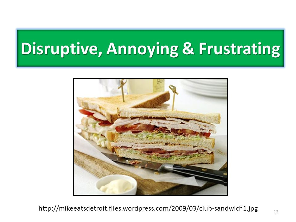 12 Disruptive, Annoying & Frustrating http://mikeeatsdetroit.files.wordpress.com/2009/03/club-sandwich1.jpg