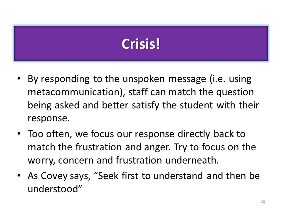 By responding to the unspoken message (i.e. using metacommunication), staff can match the question being asked and better satisfy the student with the