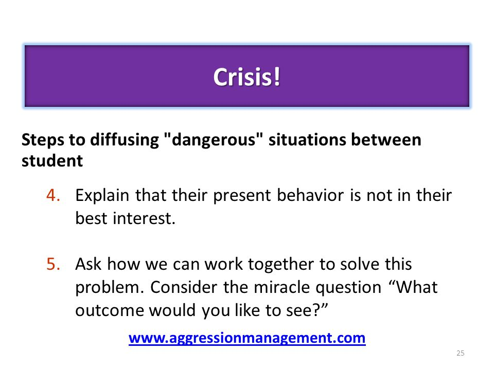 25 Steps to diffusing dangerous situations between student 4.Explain that their present behavior is not in their best interest.