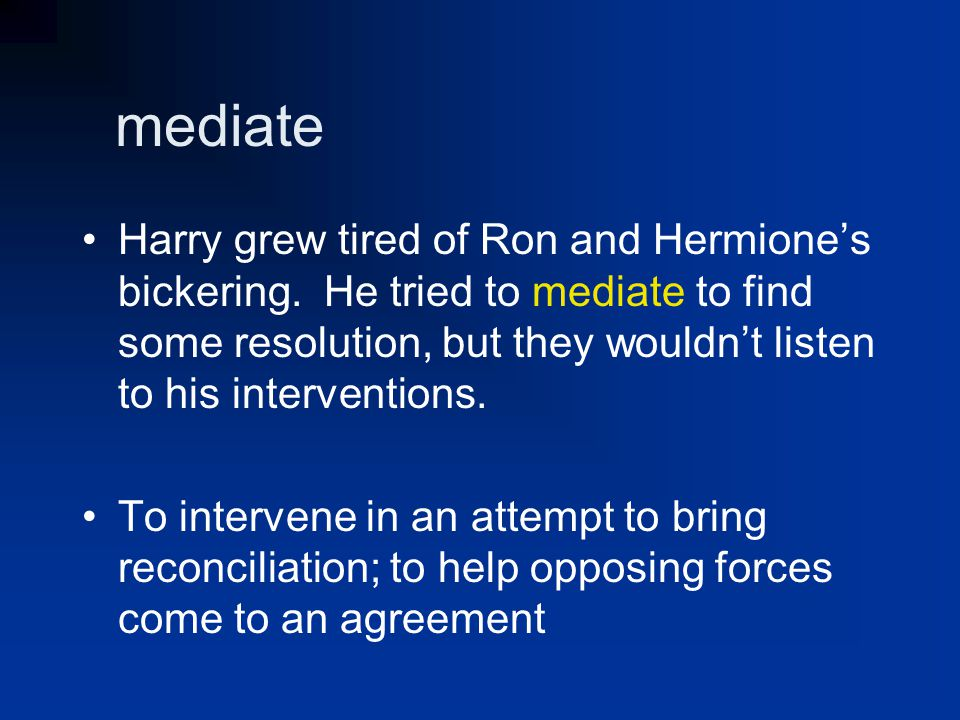 mediate Harry grew tired of Ron and Hermione's bickering.
