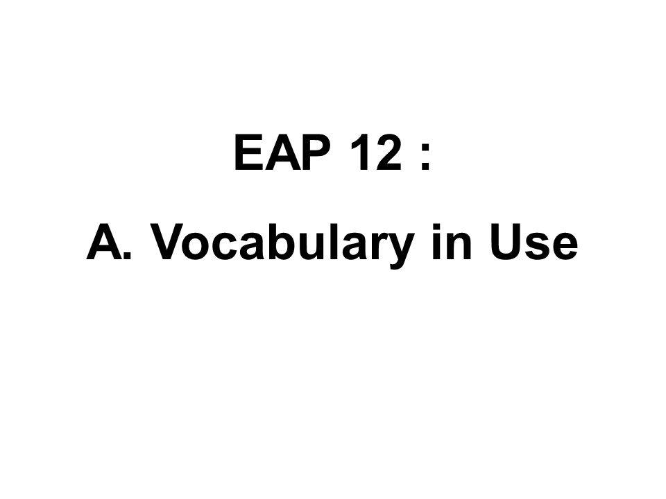 EAP 12 : A. Vocabulary in Use