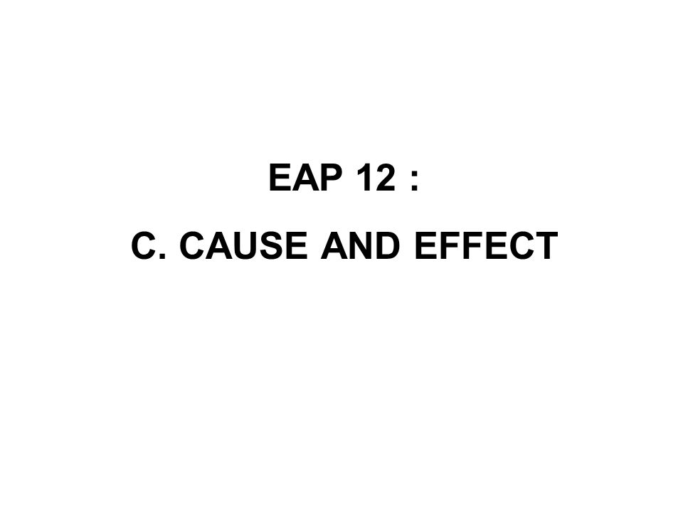 EAP 12 : C. CAUSE AND EFFECT