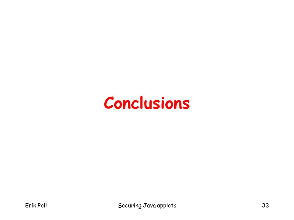 Erik PollSecuring Java applets33 Conclusions