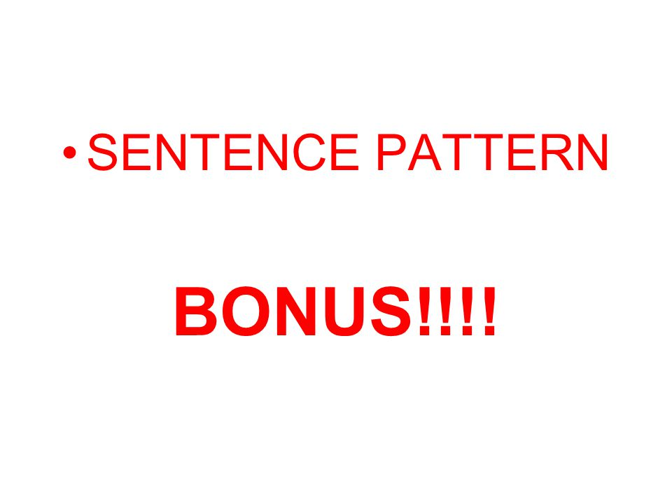 SENTENCE PATTERN BONUS!!!!