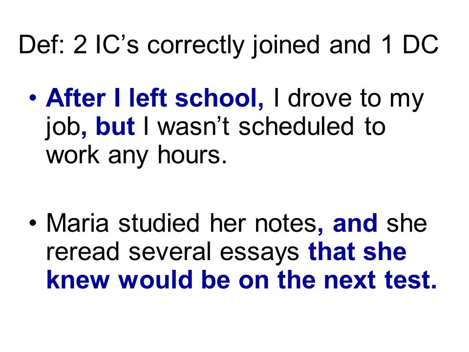Def: 2 IC's correctly joined and 1 DC After I left school, I drove to my job, but I wasn't scheduled to work any hours.
