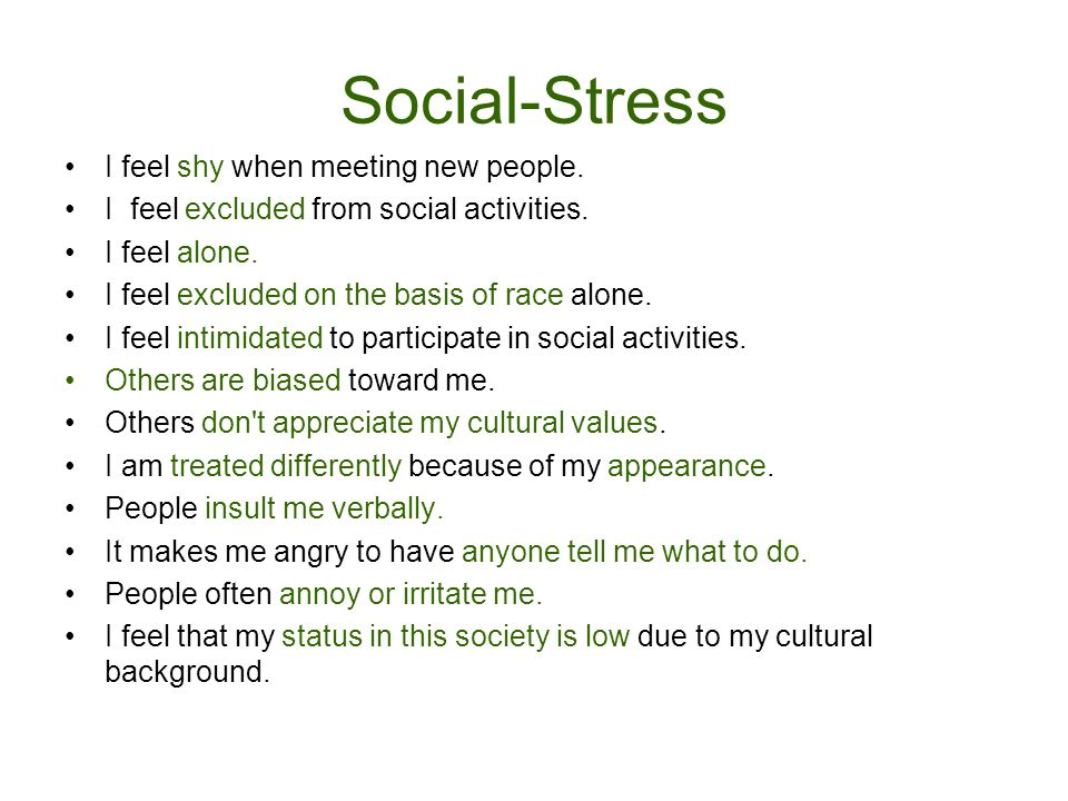 Social-Stress I feel shy when meeting new people. I feel excluded from social activities.