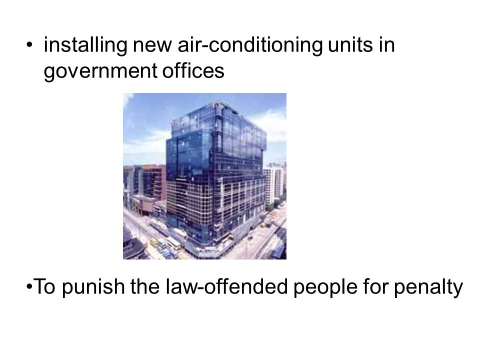 installing new air-conditioning units in government offices To punish the law-offended people for penalty