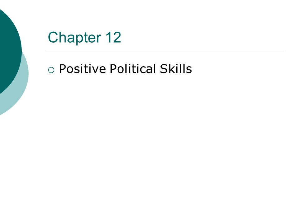 Chapter 12  Positive Political Skills
