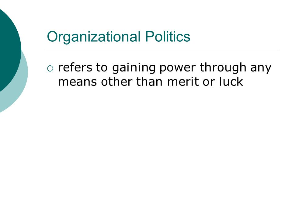 Organizational Politics  refers to gaining power through any means other than merit or luck