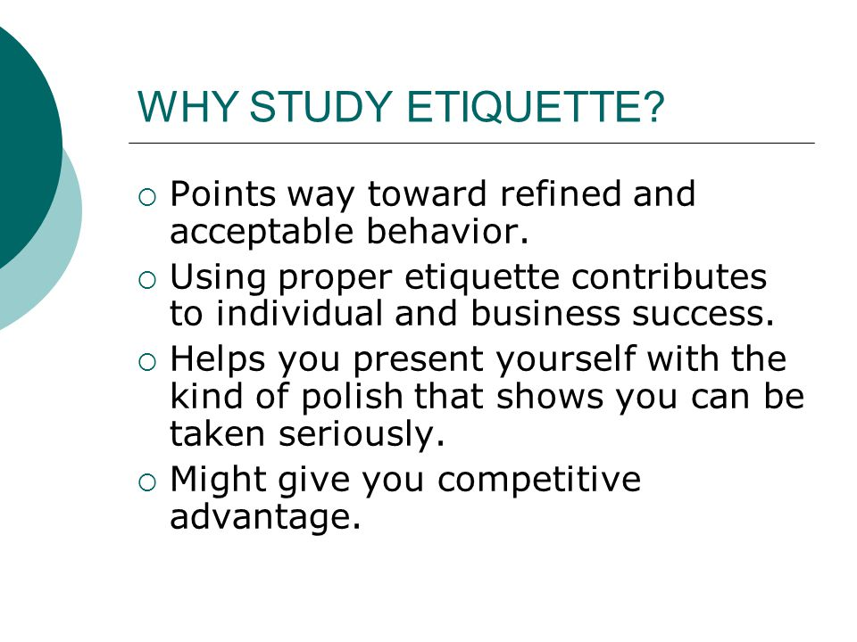WHY STUDY ETIQUETTE.  Points way toward refined and acceptable behavior.