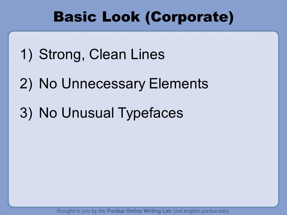 Basic Look (Corporate) 1)Strong, Clean Lines 2)No Unnecessary Elements 3)No Unusual Typefaces