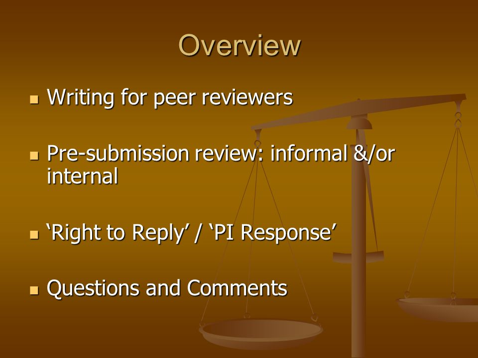 Overview Writing for peer reviewers Writing for peer reviewers Pre-submission review: informal &/or internal Pre-submission review: informal &/or inte