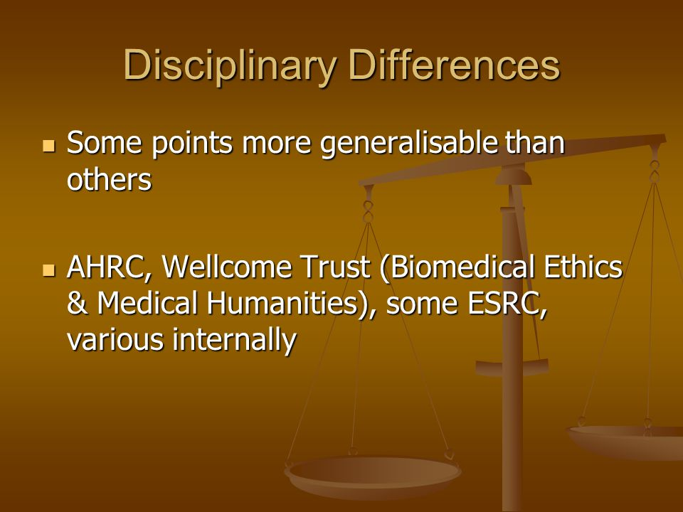 Disciplinary Differences Some points more generalisable than others Some points more generalisable than others AHRC, Wellcome Trust (Biomedical Ethics
