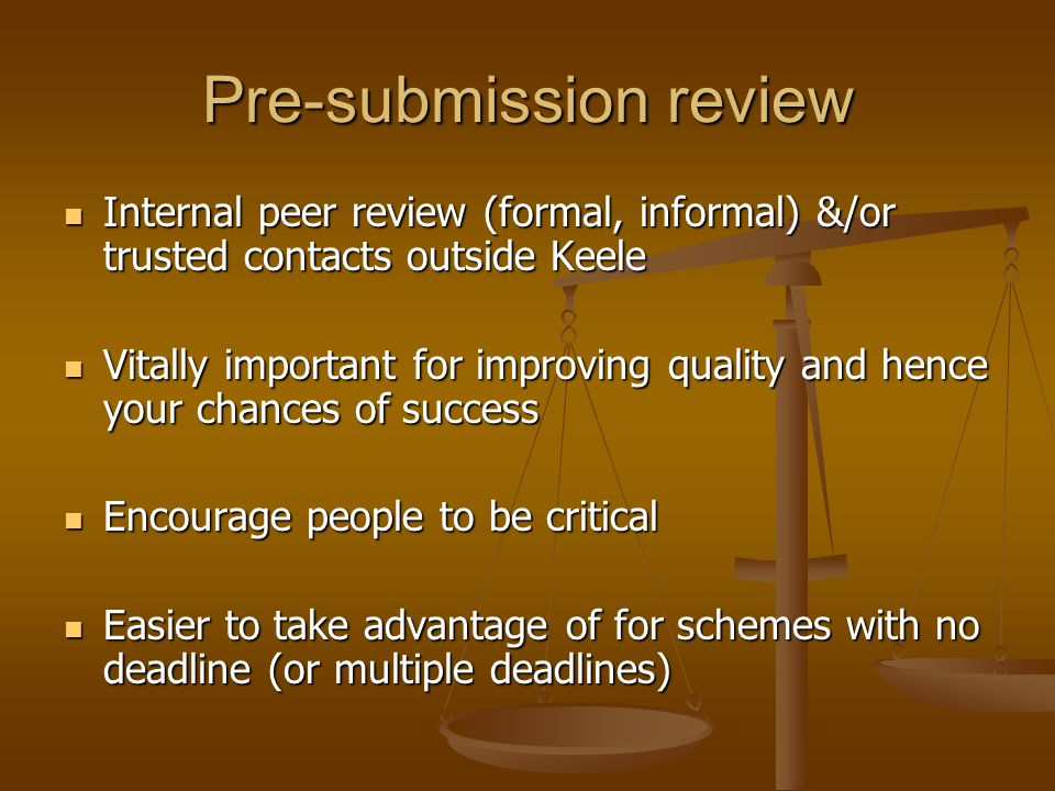 Pre-submission review Internal peer review (formal, informal) &/or trusted contacts outside Keele Internal peer review (formal, informal) &/or trusted