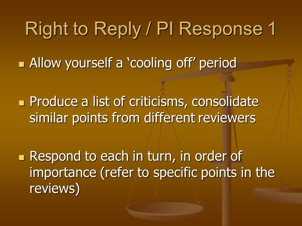 Right to Reply / PI Response 1 Allow yourself a 'cooling off' period Allow yourself a 'cooling off' period Produce a list of criticisms, consolidate s