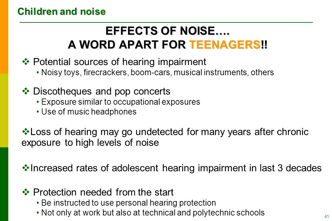 Children and noise 41 EFFECTS OF NOISE….A WORD APART FOR TEENAGERS!.
