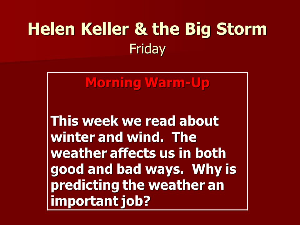 Helen Keller & the Big Storm Friday Morning Warm-Up This week we read about winter and wind.