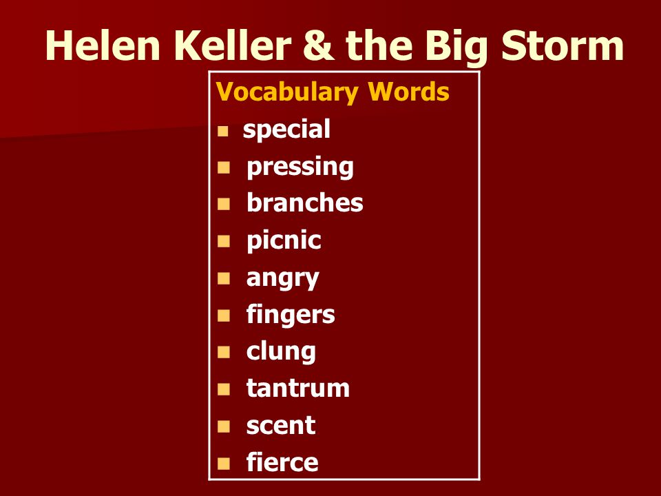 Helen Keller & the Big Storm Vocabulary Words special pressing branches picnic angry fingers clung tantrum scent fierce