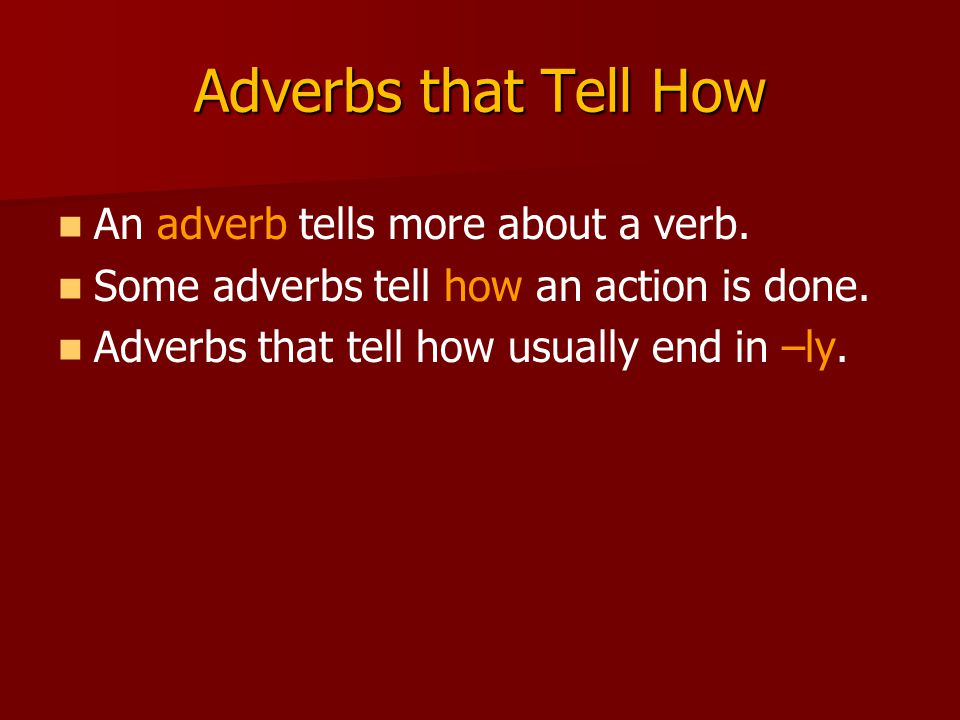 Adverbs that Tell How An adverb tells more about a verb.