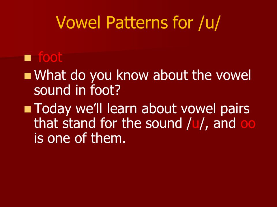 Vowel Patterns for /u/ foot What do you know about the vowel sound in foot.