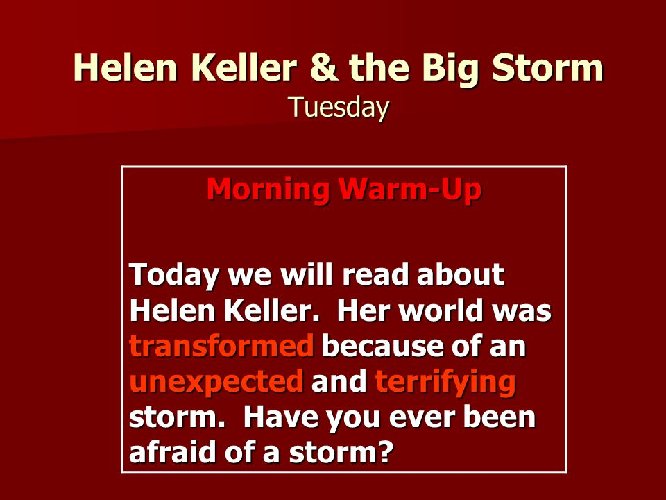 Helen Keller & the Big Storm Tuesday Morning Warm-Up Today we will read about Helen Keller.