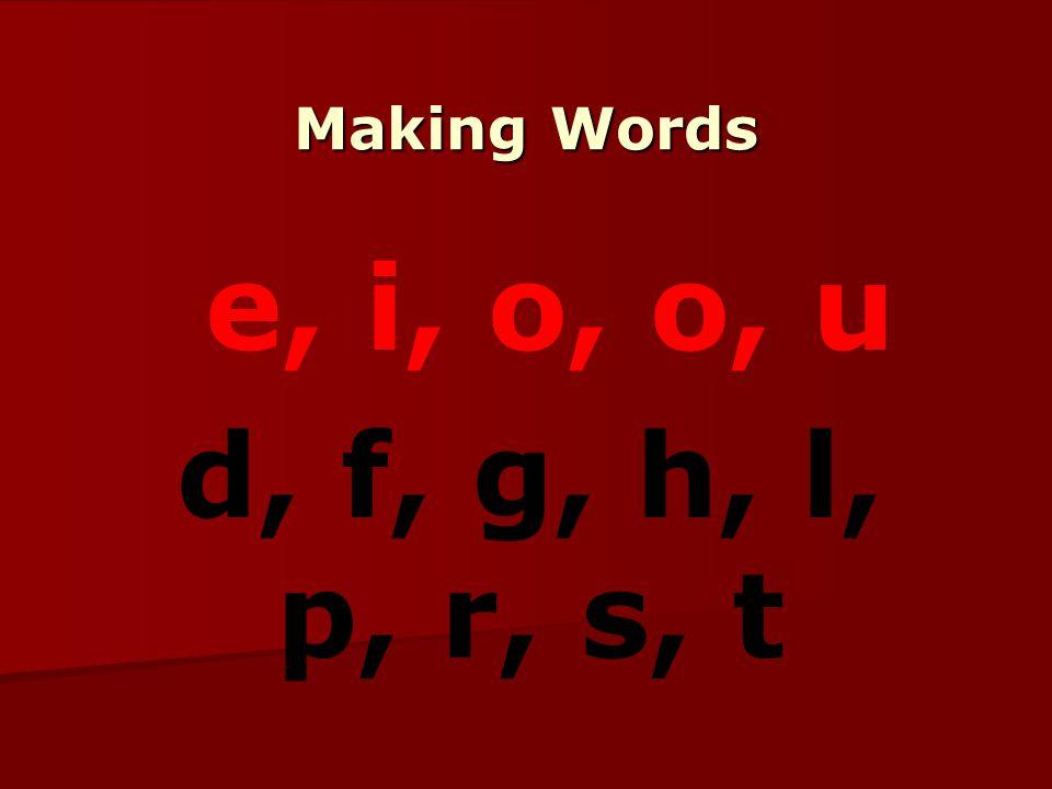 Making Words e, i, o, o, u d, f, g, h, l, p, r, s, t