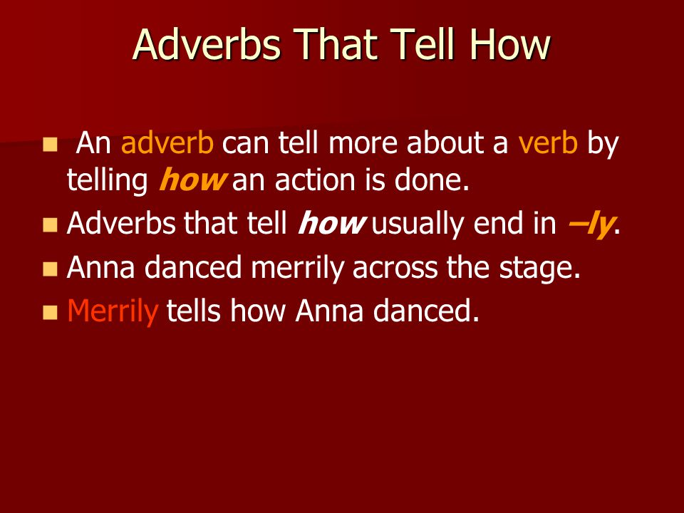 Adverbs That Tell How An adverb can tell more about a verb by telling how an action is done.