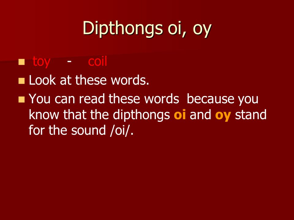 Dipthongs oi, oy toy - coil Look at these words.