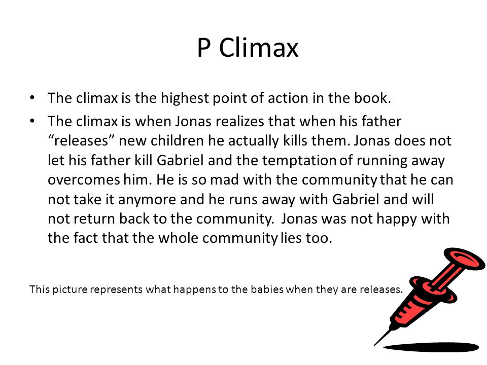 P Climax The climax is the highest point of action in the book.