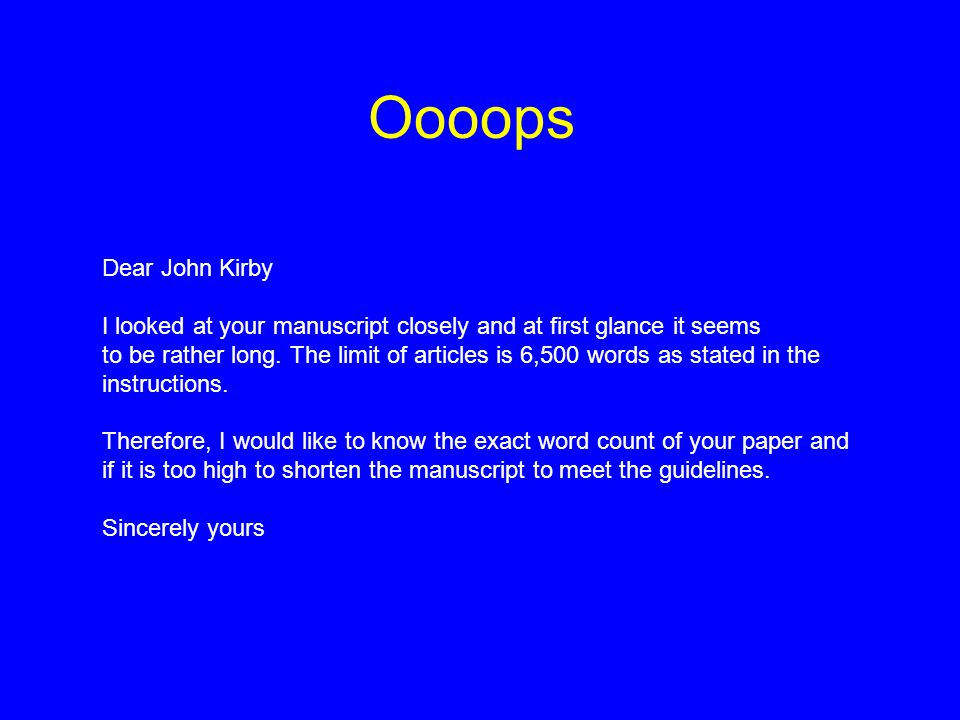 Oooops Dear John Kirby I looked at your manuscript closely and at first glance it seems to be rather long.