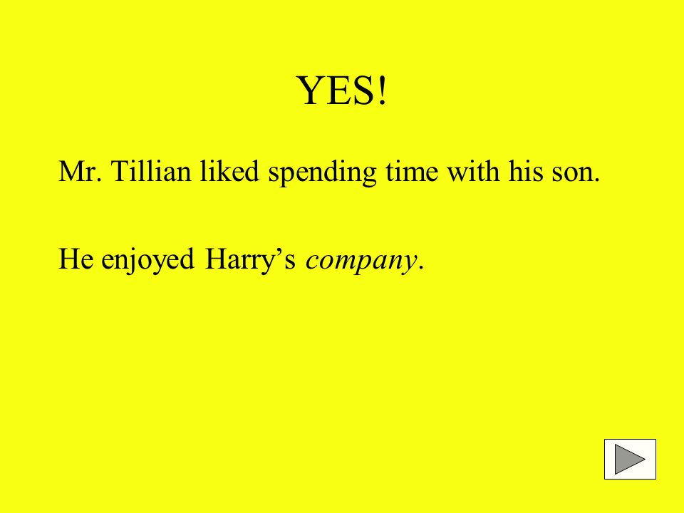YES! Mr. Tillian liked spending time with his son. He enjoyed Harry's company.