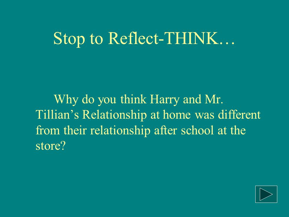 Stop to Reflect-THINK… Why do you think Harry and Mr.