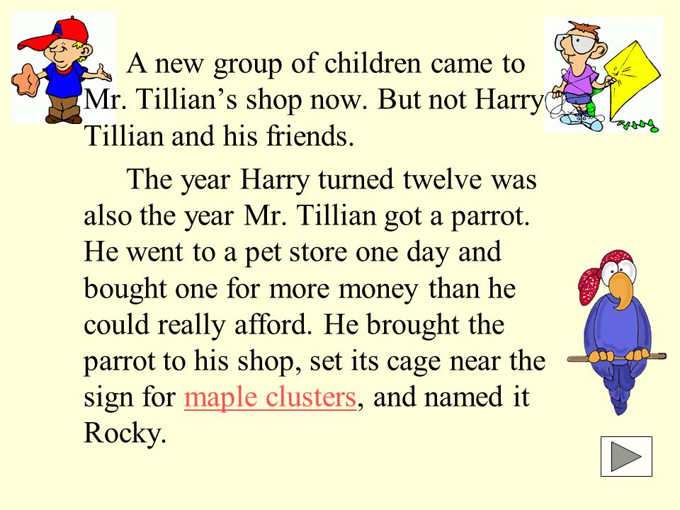 A new group of children came to Mr. Tillian's shop now.